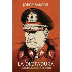 La Dictadura. Historia secreta de Chile