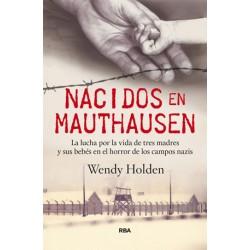Nacidos en Mauthausen. La lucha por la vida de tres madres y sus bebes en el horror de los campos nazis