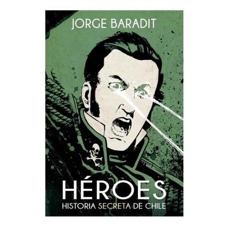 Héroes. Historia secreta de Chile