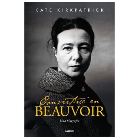 Convertirse en Beauvoir Una biografía